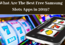 What Are The Best Free Samsung Slots Apps in 2019_